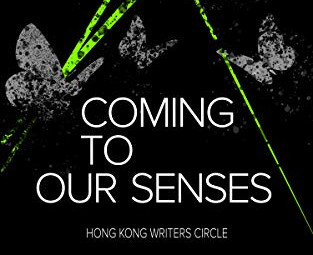 "International Writers ""Coming To Our Senses"" in Hong Kong Writers' Circle Anthology"